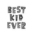 best kid ever scandinavian childish poster vector image vector image