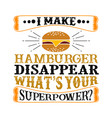 i make hamburger disappear what s your superpower vector image vector image