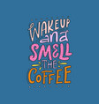 wake up and smell the coffee vector image