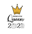quarantine queen 2021 calligraphy lettering vector image vector image