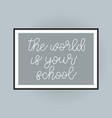 the world is your school poster with lettering on vector image vector image