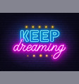 keep dreaming neon lettering on brick wall vector image vector image