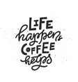 life happens coffee helps lettering vector image vector image