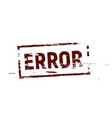 error stamp dark red color template red vector image