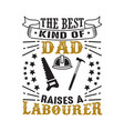 labourer father day quote and saying good for vector image