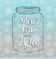snow tea and you lettering in doodle jar shape vector image vector image