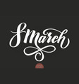 march 8 - womens day trendy calligraphy vector image