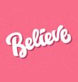 believe hand written lettering vector image vector image