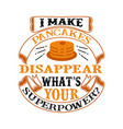i make pancakes disappear what s your superpower vector image vector image