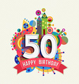Happy birthday 50 year greeting card poster color vector image