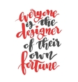 Everyone is the designer of their own fortune vector image vector image