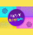 happy birthday memphis style pop art poster vector image
