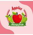 fruit apples always fresh emblem vector image
