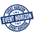 event horizon blue round grunge stamp vector image vector image
