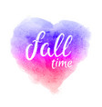 fall time lettering on abstract watercolor heart vector image vector image