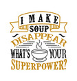 i make soup disappear what s your superpower food vector image vector image