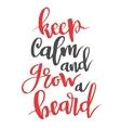 Keep calm and grow a beard Modern calligraphy vector image vector image