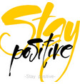 stay positive vector image vector image