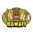 welcome to hawaii tiki greetings vector image vector image