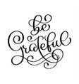 be grateful sign motivational and inspirational vector image vector image