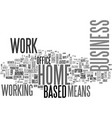 benefits of a home based business text word cloud vector image vector image