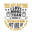 surgeon dad father day quote and saying good for vector image