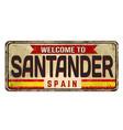 welcome to santander vintage rusty metal sign vector image vector image