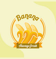 fruit banana always fresh emblem vector image