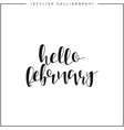 Hello february Time of year Calligraphy phrase in vector image vector image