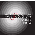 Refocus your mind Inspirational lettering on a vector image vector image