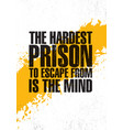 the hardest prison to escape from is the mind vector image vector image