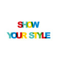 show your style phrase overlap color no vector image