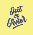 out of order hand lettering typography poster vector image vector image