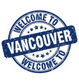 welcome to vancouver blue round vintage stamp vector image vector image