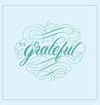 be grateful vintage hand lettering calligraphy vector image