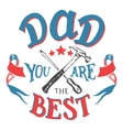 Dad you are the best Fathers day greeting card vector image vector image