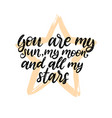 you are my sun my moon and all my stars hand vector image vector image