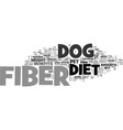 benefits of fiber in your dogs diet text word vector image vector image