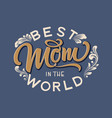 hand drawn lettering best mom in the world with vector image vector image