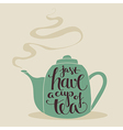 have a cup of tea vector image vector image