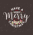have a very merry christmas wish handwritten vector image
