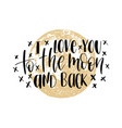 i love you to moon and back hand lettering vector image