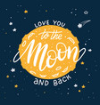 love you to the moon and back - romantic poster vector image vector image