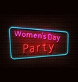 neon womens party sign womens day light is vector image vector image