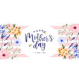 mothers day watercolor spring flower love card vector image