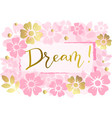 dream in golden on pink with flowes and leaves vector image