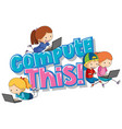 font design for word compute this with kids vector image