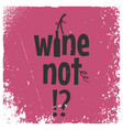 wine bottle and grape quote wine not lettering vector image