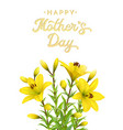 mothers day greeting card with yellow lilies vector image vector image