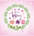 best mom wreath leaves flowers decoration vector image